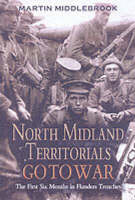 North Midland Territorials Go to War: The First Six Months in Flanders Trenches (Hardback)