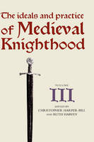 The Ideals and Practice of Medieval Knighthood, volume III: Papers from the fourth Strawberry Hill conference, 1988 - Ideals and Practice of Knighthood (Hardback)