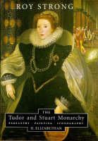 The Tudor and Stuart Monarchy: Pageantry, Painting, Iconography: II. Elizabethan (Hardback)