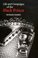 The Life and Campaigns of the Black Prince: from contemporary letters, diaries and chronicles, including Chandos Herald's <I>Life of the Black Prince</I> (Hardback)