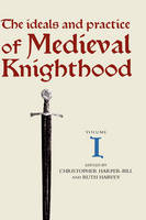 The Ideals and Practice of Medieval Knighthood I: Papers from the First and Second Strawberry Hill Conferences - Ideals and Practice of Knighthood (Hardback)