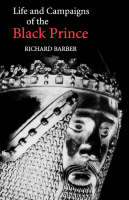 The Life and Campaigns of the Black Prince: from contemporary letters, diaries and chronicles, including Chandos Herald's Life of the Black Prince (Paperback)