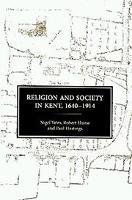 Religion and Society in Kent, 1640-1914 - Kent History Project v. 2 (Hardback)