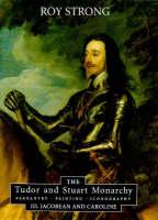 The Tudor and Stuart Monarchy: Pageantry, Painting, Iconography: III. Jacobean and Caroline (Hardback)