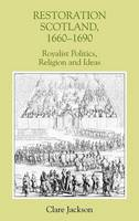 Restoration Scotland, 1660-1690: 2: Royalist Politics, Religion and Ideas - Studies in Early Modern Cultural, Political and Social History (Hardback)