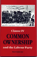 Common Ownership: Clause Four and the Labour Party (Hardback)