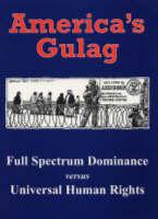 America's Gulag: Full Spectrum Dominance Versus Universal Human Rights (Paperback)