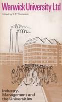 Warwick University Ltd: Industry, Management and the Universities (Paperback)