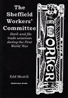 The Sheffield Workers' Committee: Rank and file trade unionism during the First World War (Paperback)