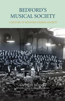 Bedford's Musical Society: A History of Bedford Choral Society - Bedfordshire Historical Record Society v. 94 (Hardback)
