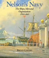 Nelson's Navy: The Ships, Men and Organisation, 1793-1815 (Hardback)