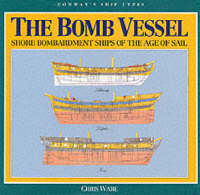 The Bomb Vessels: Shore Bombardment Ships of the Age of Sail - Conway's Ship Types S. (Hardback)
