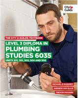The City & Guilds Textbook: Level 3 Diploma in Plumbing Studies 6035 Units 201, 301, 303, 304, 306