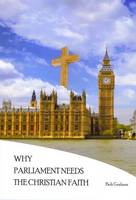 Why Parliament Needs the Christian Faith (Paperback)