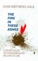 The Fire in These Ashes: Spirituality of Contemporary Religious Life (Paperback)