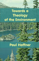 Towards a Theology of the Environment (Paperback)