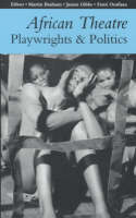 African Theatre: Playwrights and Politics - African Theatre (Hardback)