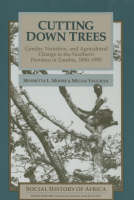 Cutting Down Trees: Gender, Nutrition and Agricultural Change in the Northern Province of Zambia, 1890-1990 - Social History of Africa S. (Paperback)