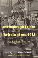 Orthodox Judaism in Britain Since 1913: An Ideology Forsaken (Hardback)