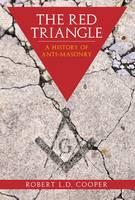 The Red Triangle: A History of Anti-Masonry (Hardback)