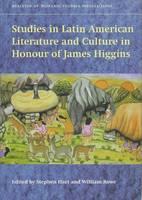 Studies in Latin American Literature and Culture in Honour of James Higgins (Hardback)