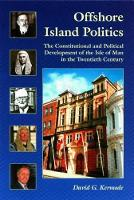 Offshore Island Politics: The Constitutional and Political Development of the Isle of Man in the Twentieth Century - Centre for Manx Studies Monographs 3 (Paperback)