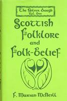 The Silver Bough: Scottish Folklore and Folk-belief v. 1