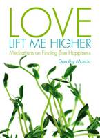 Love Lift Me Higher: Meditations on Finding True Happiness (Paperback)