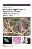 Biomedical Applications of Synchrotron Infrared Microspectroscopy: A Practical Approach (Hardback)