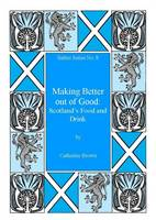 Making Better Out of Good: Scotland's Food and Drink (Paperback)