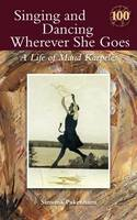 Singing and Dancing Wherever She Goes: A Life of Maud Karpeles (Paperback)