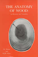 The Anatomy of Wood, Its Diversity and Variability (Hardback)