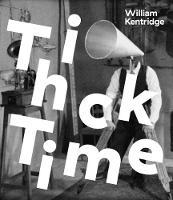 William Kentridge: Thick Time (Paperback)