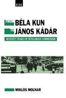From Bela Kun to Janos Kadar: Seventy Years of Hungarian Communism (Hardback)