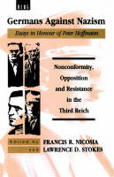 Germans Against Nazism: Nonconformity, Opposition and Resistance in the Third Reich (Hardback)