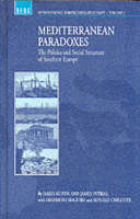 Mediterranean Paradoxes: The Politics and Social Structure of Southern Europe - International Perspectives on Europe v. 1 (Hardback)