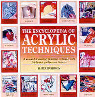 The Encyclopedia of Acrylic Techniques: A Unique A-Z Directory of Acrylic Techniques with Step-by-Step Guidance on Their Use - Encyclopedia of (Paperback)