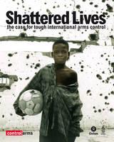 Vies Brisees: plaidoyer pour un controle reforce des ventes d'armes a l'echelon international - Oxfam Campaign Reports (Paperback)