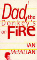 Dad, the Donkey's on Fire (Paperback)