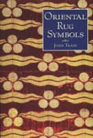 Oriental Rug Symbols: Their Origins and Meanings from the Middle East to China (Hardback)