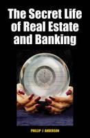 The Secret Life of Real Estate and Banking (Hardback)