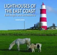 Lighthouses of the East Coast: East Anglia and Lincolnshire (Hardback)