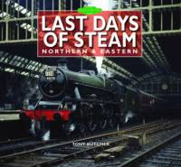 Last Days of Steam Northern & Eastern