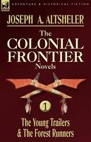 The Colonial Frontier Novels: 1-The Young Trailers & the Forest Runners (Paperback)