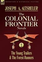 The Colonial Frontier Novels: 1-The Young Trailers & the Forest Runners (Hardback)
