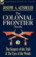The Colonial Frontier Novels: 2-The Keepers of the Trail & the Eyes of the Woods (Paperback)