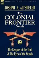 The Colonial Frontier Novels: 2-The Keepers of the Trail & the Eyes of the Woods (Hardback)