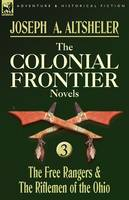 The Colonial Frontier Novels: 3-The Free Rangers & the Riflemen of the Ohio (Paperback)