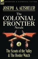 The Colonial Frontier Novels: 4-The Scouts of the Valley & the Border Watch (Paperback)