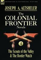 The Colonial Frontier Novels: 4-The Scouts of the Valley & the Border Watch (Hardback)